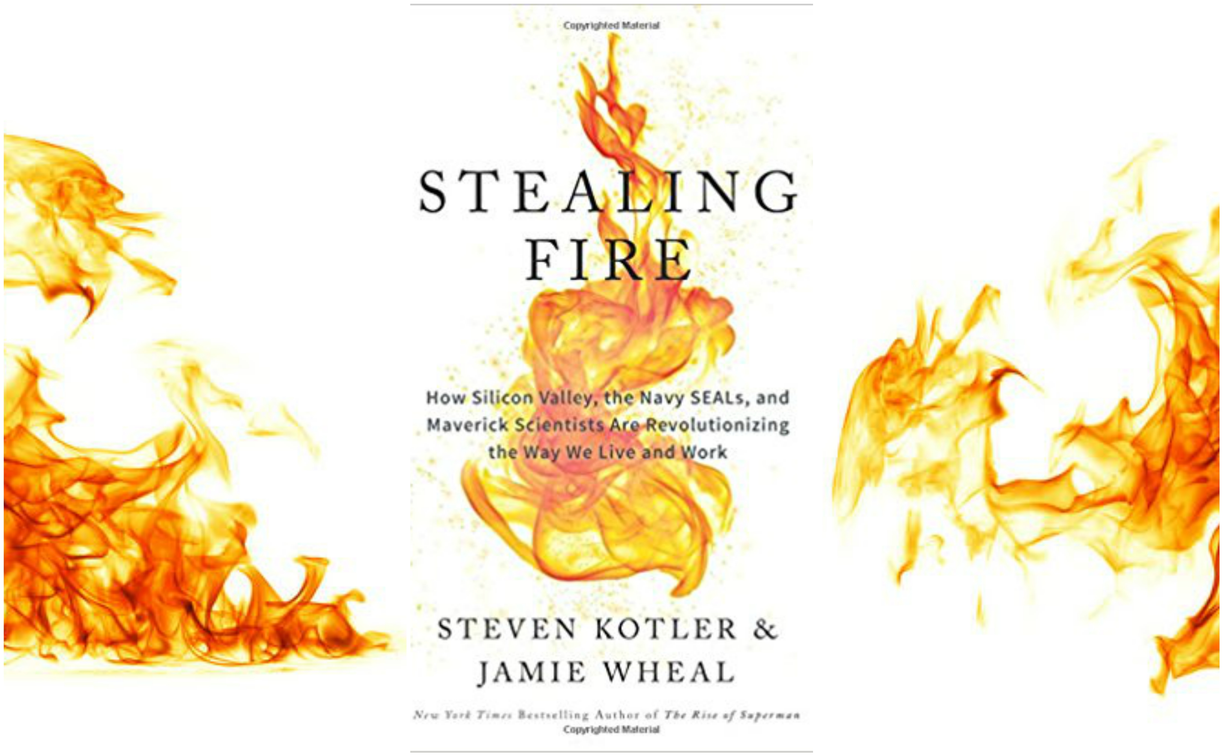 "Review – ""Stealing Fire: How Silicon Valley, the Navy SEALS, & Maverick Scientists are Revolutionizing the Way we Live and Work"" by Steven Kotler & Jamie Wheal"