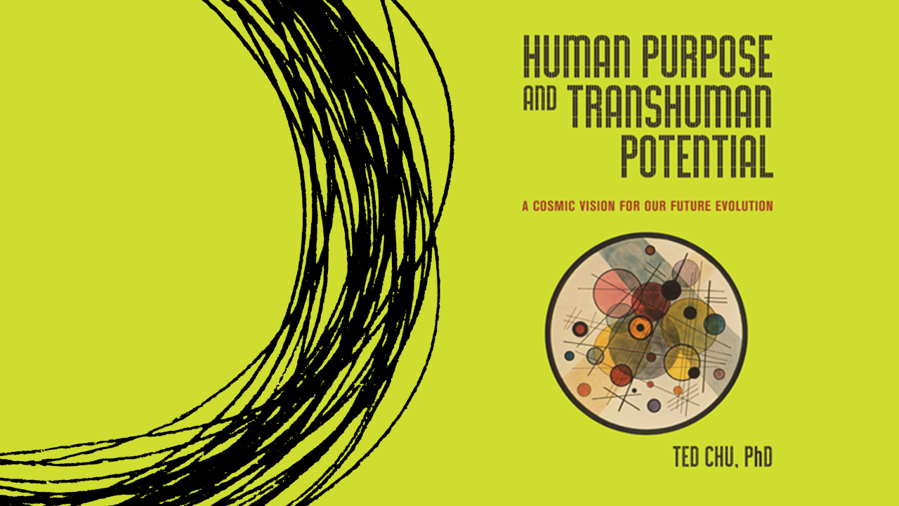 Review – Human Purpose and Transhuman Potential: A Cosmic Vision for our Future Evolution by Ted Chu